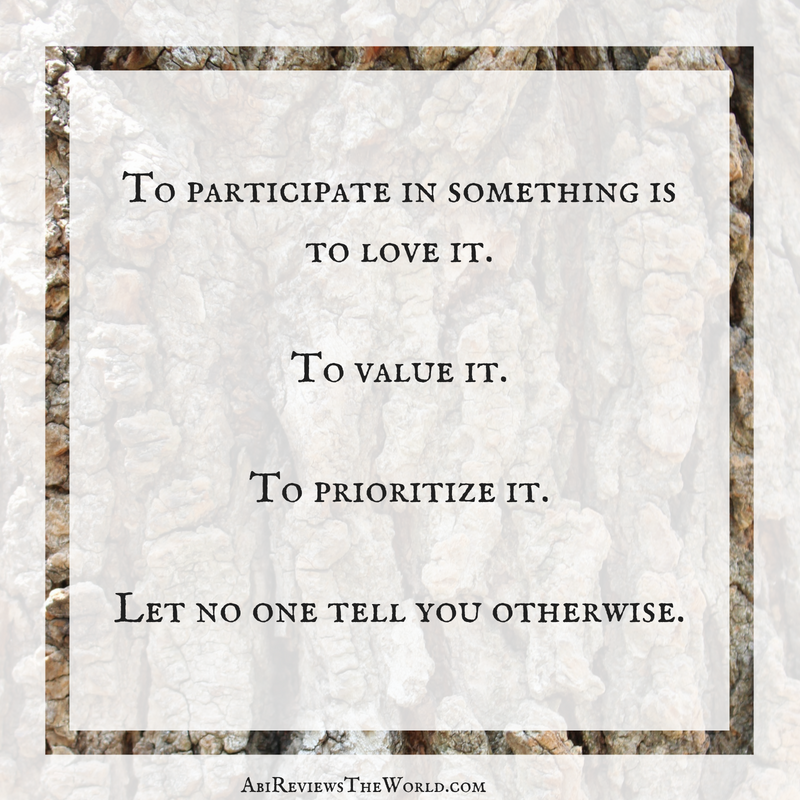 To participate in something is to love it.To value it.To prioritize it.Let no one tell you otherwise.-2